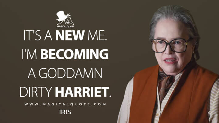 It's a new me. I'm becoming a goddamn Dirty Harriet. - Iris (American Horror Story Quotes)