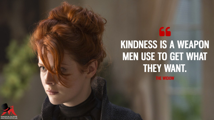 Kindness is a weapon men use to get what they want. - The Widow (Into the Badlands Quotes)