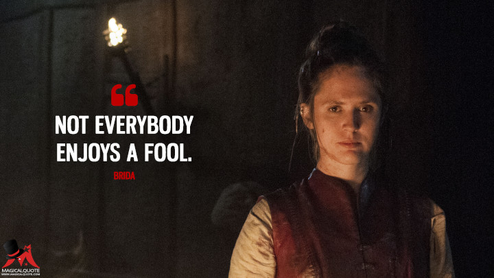Not everybody enjoys a fool. - Brida (The Last Kingdom Quotes)