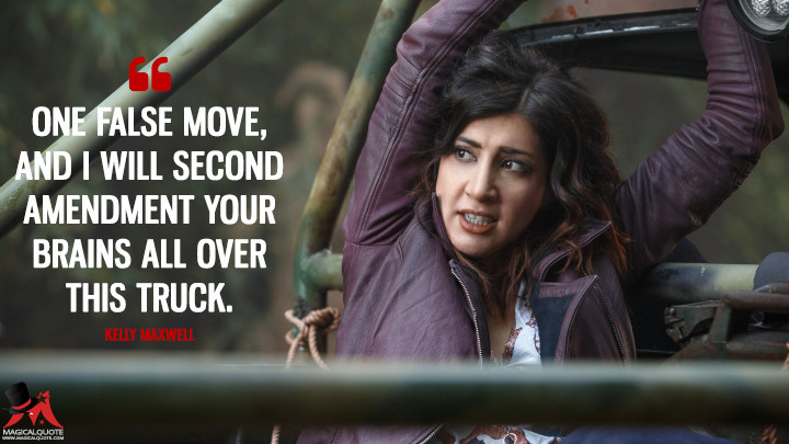 One false move, and I will Second Amendment your brains all over this truck. - Kelly Maxwell (Ash vs Evil Dead Quotes)