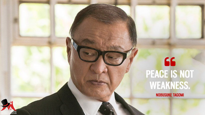 Peace is not weakness. - Nobusuke Tagomi (The Man in the High Castle Quotes)
