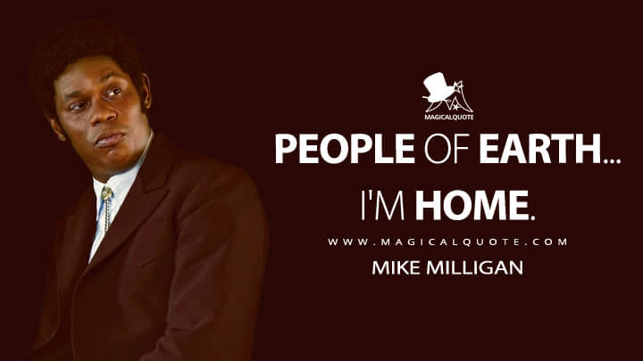 People of Earth... I'm home. - Mike Milligan (Fargo Quotes)