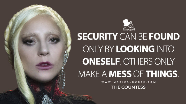 Security can be found only by looking into oneself. Others only make a mess of things. - The Countess (American Horror Story Quotes)