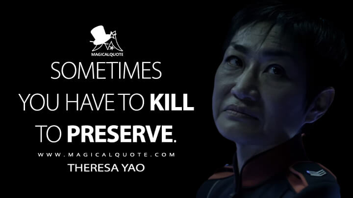 Sometimes you have to kill to preserve. - Theresa Yao (The Expanse Quotes)