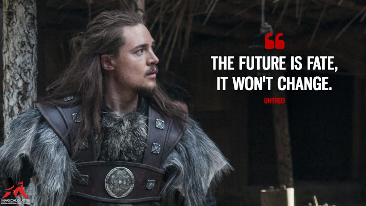 The future is fate, it won't change. - Uhtred (The Last Kingdom Quotes)