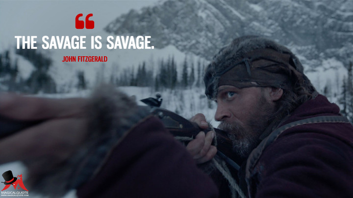 The savage is savage. - John Fitzgerald (The Revenant Quotes)