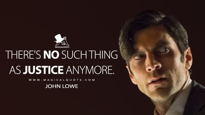 There's no such thing as justice anymore. - John Lowe (American Horror Story Quotes)