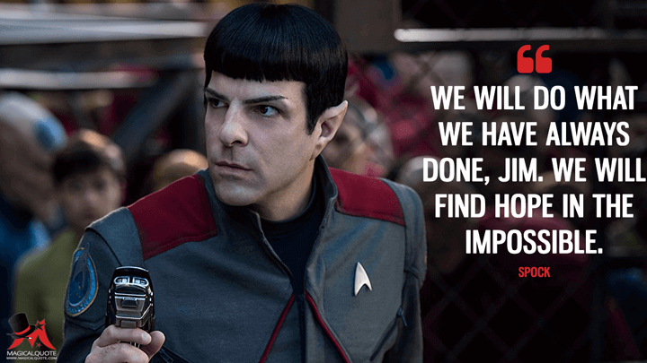 We will do what we have always done, Jim. We will find hope in the impossible. - Spock (Star Trek Beyond Quotes)