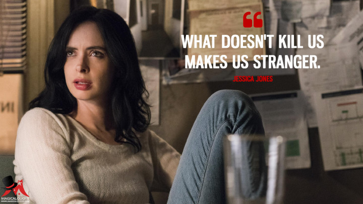 What doesn't kill us makes us stranger. - Jessica Jones (Jessica Jones Quotes)