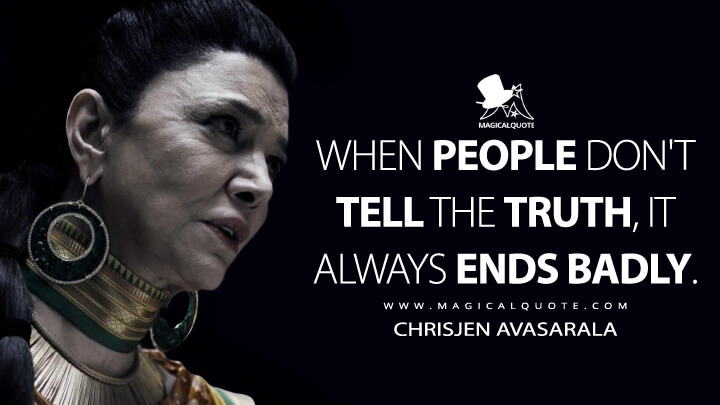 When people don't tell the truth, it always ends badly. - Chrisjen Avasarala (The Expanse Quotes)