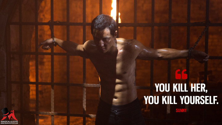You kill her, you kill yourself. - Sunny (Into the Badlands Quotes)