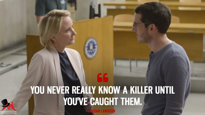 You never really know a killer until you've caught them. - Susan Langdon (Quantico Quotes)
