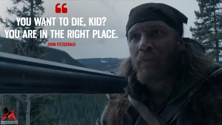 You want to die, kid? You are in the right place. - John Fitzgerald (The Revenant Quotes)