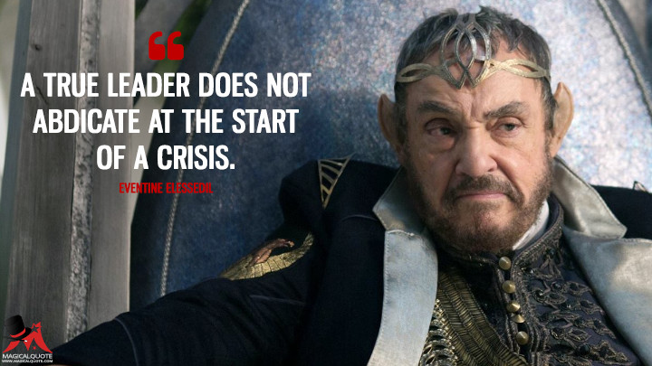 A true leader does not abdicate at the start of a crisis. - Eventine Elessedil (The Shannara Chronicles Quotes)