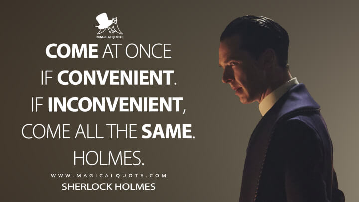 COME AT ONCE IF CONVENIENT. IF INCONVENIENT, COME ALL THE SAME. HOLMES. - Sherlock Holmes (Sherlock Quotes)