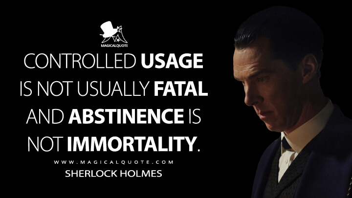 Controlled usage is not usually fatal and abstinence is not immortality. - Sherlock Holmes (Sherlock Quotes)