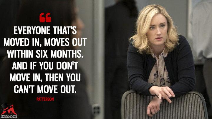 Everyone that's moved in, moves out within six months. And if you don't move in, then you can't move out. - Patterson (Blindspot Quotes)