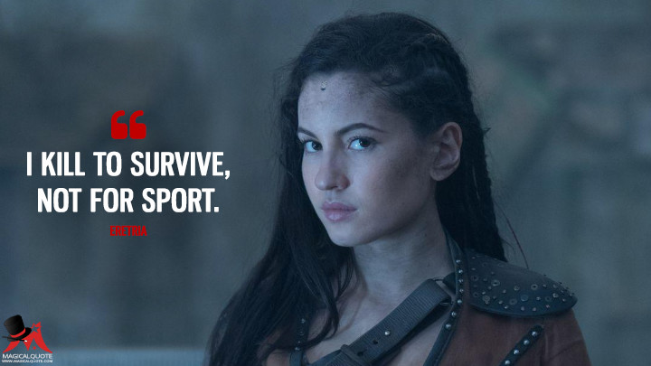I kill to survive, not for sport. - Eretria (The Shannara Chronicles Quotes)