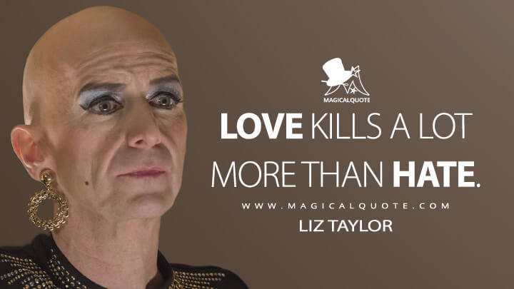 Love kills a lot more than hate. - Liz Taylor (American Horror Story Quotes)