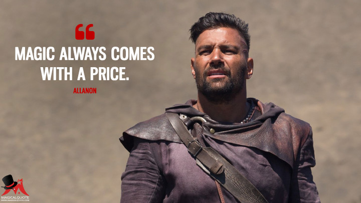 Magic always comes with a price. - Allanon (The Shannara Chronicles Quotes)