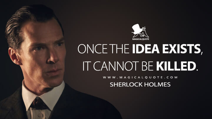 Once the idea exists, it cannot be killed. - Sherlock Holmes (Sherlock Quotes)