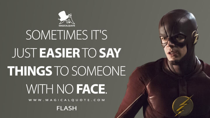 Sometimes it's just easier to say things to someone with no face. - Flash (The Flash Quotes)