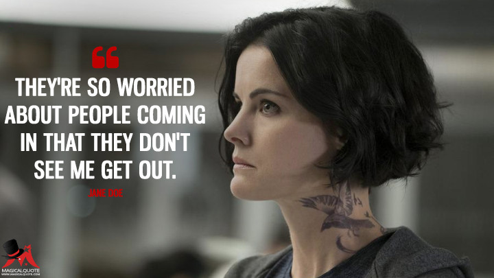 They're so worried about people coming in that they don't see me get out. - Jane Doe (Blindspot Quotes)