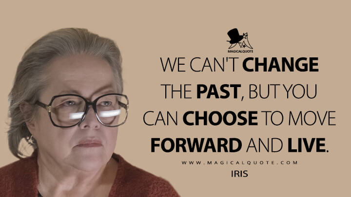 We can't change the past, but you can choose to move forward and live. - Iris (American Horror Story Quotes)