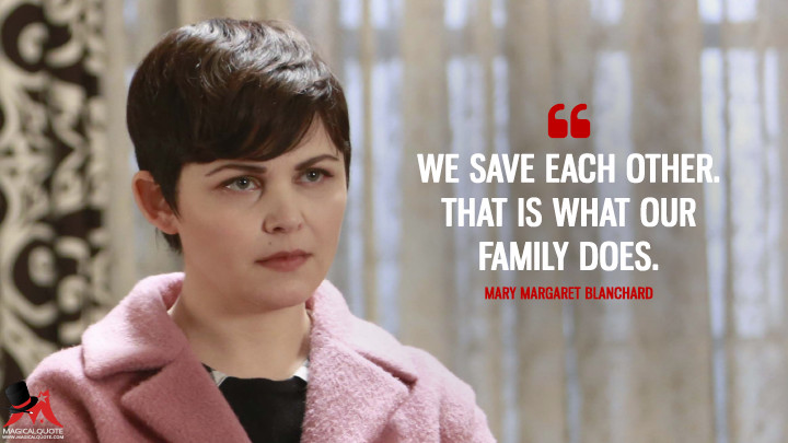 We save each other. That is what our family does. - Mary Margaret Blanchard (Once Upon a Time Quotes)