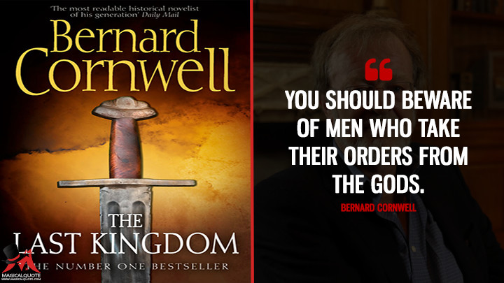 You should beware of men who take their orders from the gods. - Bernard Cornwell (The Last Kingdom Quotes)