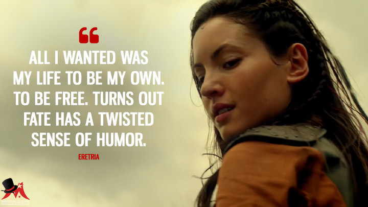 All I wanted was my life to be my own. To be free. Turns out fate has a twisted sense of humor. - Eretria (The Shannara Chronicles Quotes)