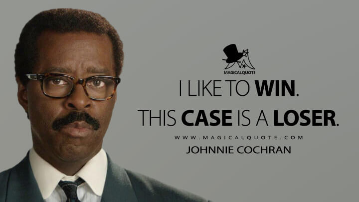 I like to win. This case is a loser. - Johnnie Cochran (American Crime Story Quotes)