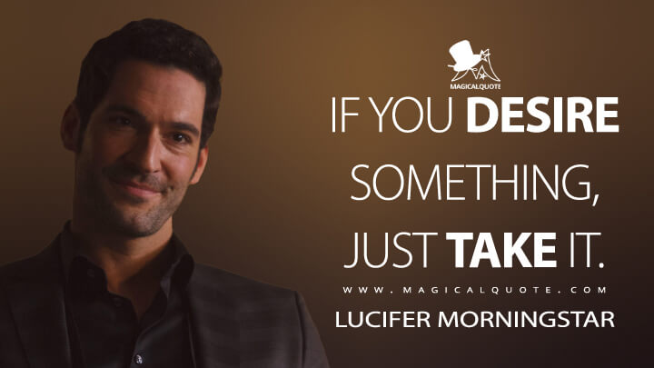 If you desire something, just take it. - Lucifer Morningstar (Lucifer Quotes)