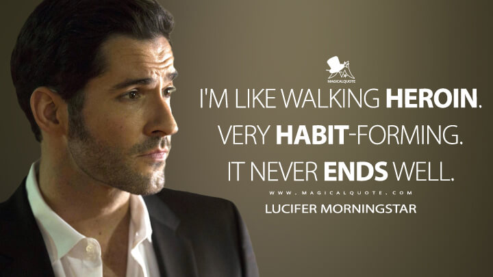 I'm like walking heroin. Very habit-forming. It never ends well. - Lucifer Morningstar (Lucifer Quotes)