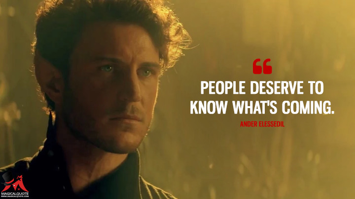 People deserve to know what's coming. - Ander Elessedil (The Shannara Chronicles Quotes)