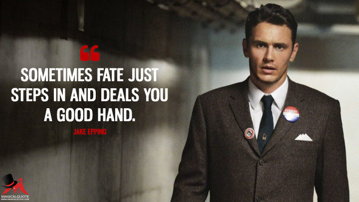 Sometimes fate just steps in and deals you a good hand. - Jake Epping (11.22.63 Quotes)
