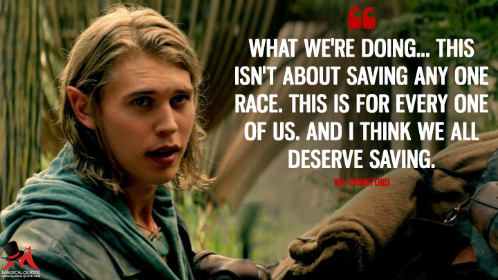 What we're doing... this isn't about saving any one race. This is for every one of us. And I think we all deserve saving. - Wil Ohmsford (The Shannara Chronicles Quotes)