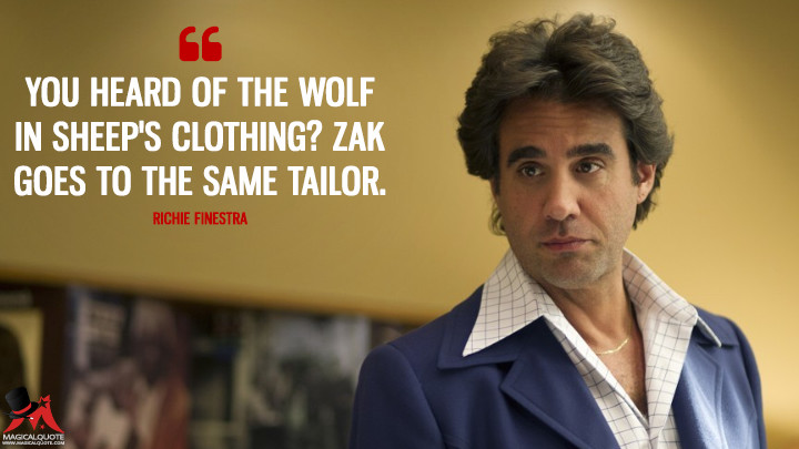 You heard of the wolf in sheep's clothing? Zak goes to the same tailor. - Richie Finestra (Vinyl Quotes)