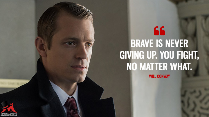 Brave is never giving up. You fight, no matter what. - Will Conway (House of Cards Quotes)