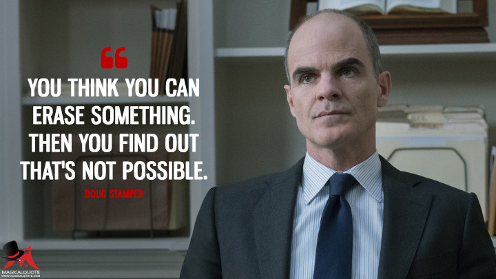Doug Stamper Season 5 - You think you can erase something. Then you find out that's not possible. (House of Cards Quotes)