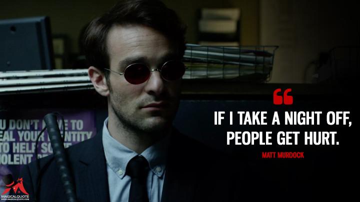 If I take a night off, people get hurt. - Matt Murdock (Daredevil Quotes)