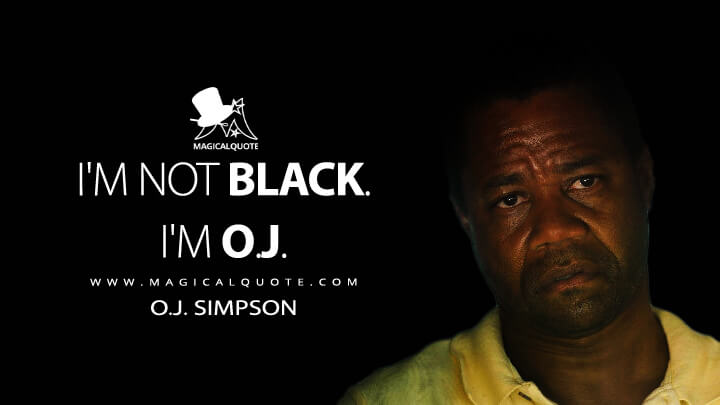 I'm not black. I'm O.J. - O.J. Simpson (American Crime Story Quotes)
