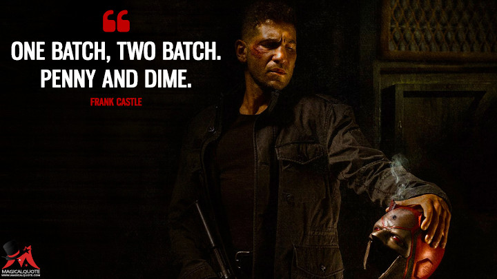 One batch, two batch. Penny and dime. - Frank Castle (Daredevil Quotes)