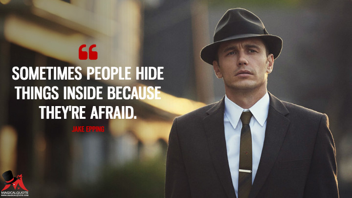 Sometimes people hide things inside because they're afraid. - Jake Epping (11.22.63 Quotes)