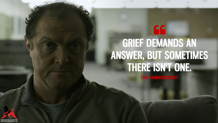 Tom Hammerschmidt Season 2 - Grief demands an answer, but sometimes there isn't one. (House of Cards Quotes)