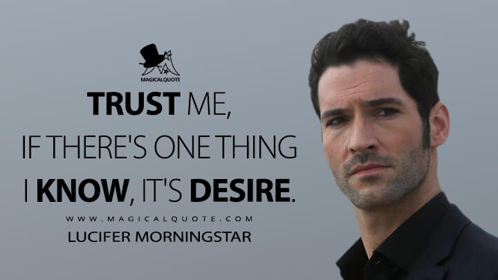 Trust me, if there's one thing I know, it's desire. - Lucifer Morningstar (Lucifer Quotes)