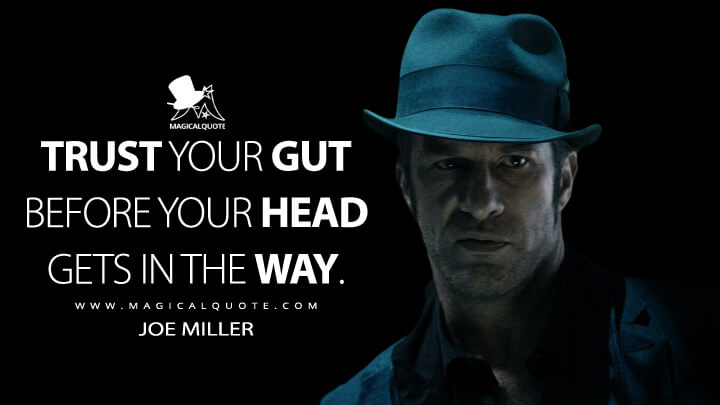 Trust your gut before your head gets in the way. - Joe Miller (The Expanse Quotes)