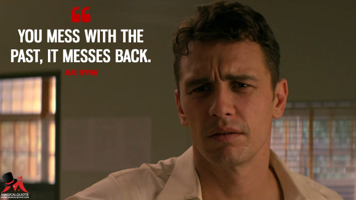 You mess with the past, it messes back. - Jake Epping (11.22.63 Quotes)