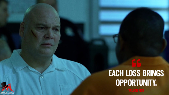 Each loss brings opportunity. - Wilson Fisk (Daredevil Quotes)
