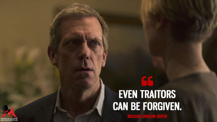 Even traitors can be forgiven. - Richard Onslow Roper (The Night Manager Quotes)
